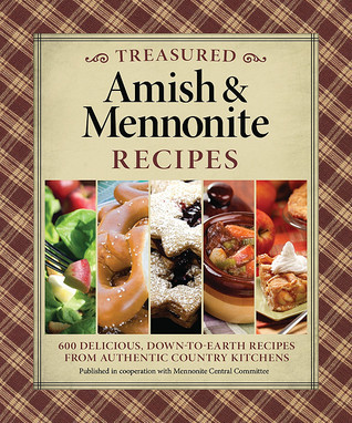 Treasured Amish and Mennonite Recipes: 627 Delicious, Down-to-Earth Recipes from Authentic Country Kitchens  by  Mennonite Central Committee