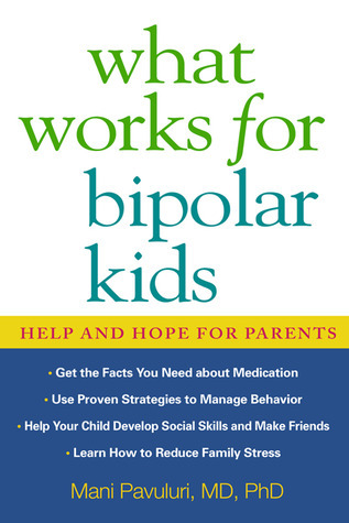 What Works for Bipolar Kids: Help and Hope for Parents Mani Pavuluri