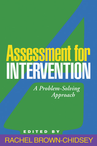 Assessment for Intervention, First Edition: A Problem-Solving Approach Rachel Brown-Chidsey