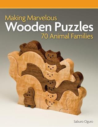 Making Marvelous Wooden Puzzles 70 Animal Families: 70 Animal Families Saburo Oguro