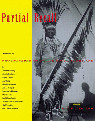 Partial Recall: With Essays on Photographs of Native North Americans  by  Lucy R. Lippard