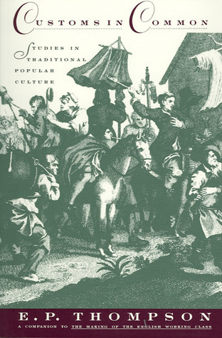 Customs in Common: Studies in Traditional Popular Culture E.P. Thompson