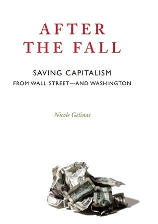 After the Fall: Saving Capitalism from Wall Street and Washington Nicole Gelinas