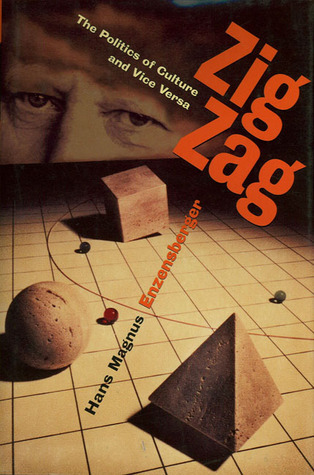 Zig Zag: The Politics of Culture and Vice Versa  by  Hans Magnus Enzensberger
