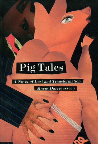 Pig Tales: A Novel of Lust and Transformation Marie Darrieussecq