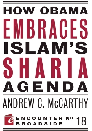 How Obama Embraces Islams Sharia Agenda: A Creed for the Poor and Disadvantaged Andrew C. McCarthy