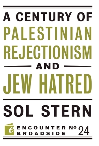 A Century of Palestinian Rejectionism and Jew Hatred Sol Stern