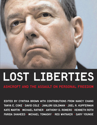 Lost Liberties: Ashcroft and the Assault on Personal Freedom Cynthia Brown
