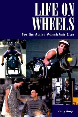 Life on Wheels: For the Active Wheelchair User: For the Active Wheelchair User  by  Gary Karp