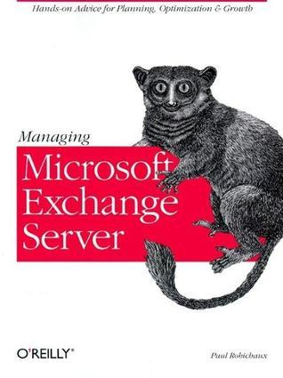 Managing Microsoft Exchange Server  by  Paul Robichaux