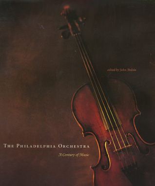 The Philadelphia Orchestra: A Century of Music John Ardoin