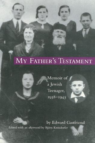 My Fathers Testament: Memoir of a Jewish Teenager, 1938-1945  by  Edward Gastfriend