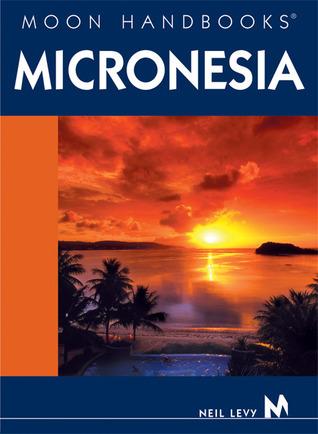 Moon Handbooks Micronesia  by  Neil Levy