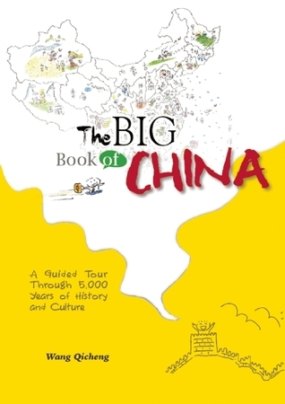 The Big Book of China: A Guided Tour Through 5,000 Years of History and Culture Qicheng Wang