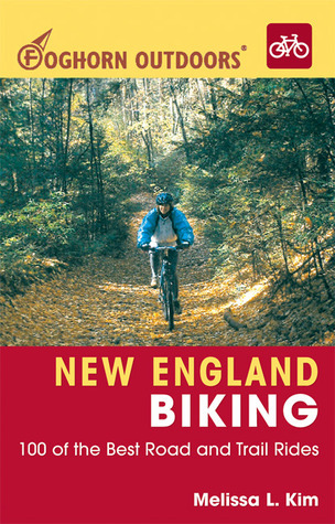 Foghorn Outdoors New England Biking: 100 of the Best Road and Trail Rides Melissa L. Kim