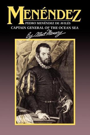 Menendez: Pedro Menendez de Aviles, Captain General of the Ocean Sea Albert C. Manucy