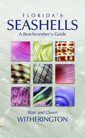 Floridas Seashells: A Beachcombers Guide Blair E. Witherington