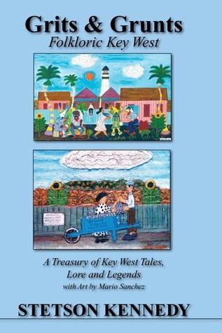 Grits & Grunts: Folkloric Key West Stetson Kennedy