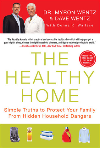Healthy Home: Simple Truths to Protect Your Family from Hidden Household Dangers Dave Wentz
