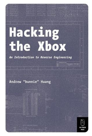 Hacking the Xbox: An Introduction to Reverse Engineering  by  Andrew Huang