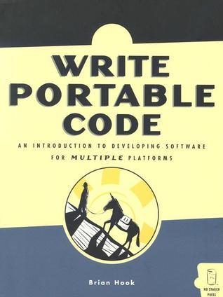 Write Portable Code: A Guide to Developing Software for Multiple Platforms  by  Brian Hook