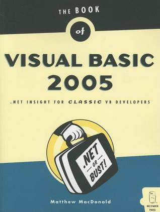 The Book of Visual Basic 2005: .Net Insight for Classic VB Developers  by  Matthew MacDonald