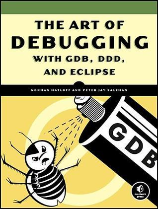 The Art of Debugging with GDB, DDD and Eclipse Norman Matloff