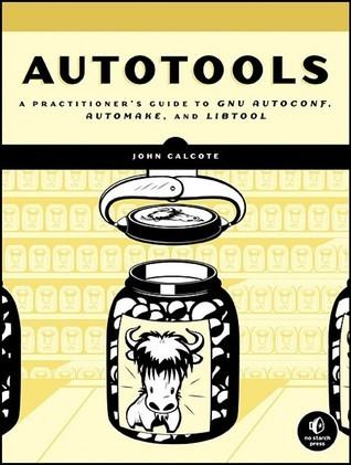 Autotools: A Practioners Guide to GNU Autoconf, Automake, and Libtool  by  John Calcote