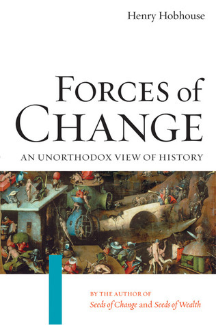 Forces of Change: An Unorthodox View of History Henry Hobhouse