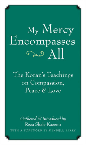 My Mercy Encompasses All: The Korans Teachings on Compassion, Peace and Love  by  Reza Shah-Kazemi