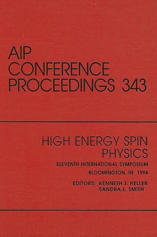 High Energy Spin Physics: Proceedings of the Conference held in Bloomington, IN, September 1994  by  Sandra L. Smith
