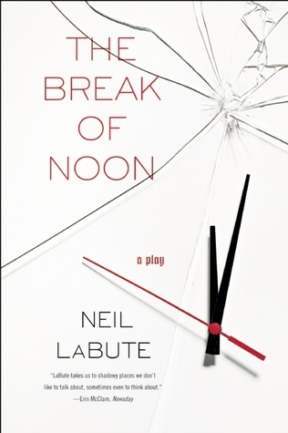 The Break of Noon: A Play  by  Neil LaBute