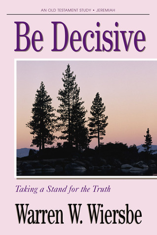 Be Decisive (Jeremiah): Taking a Stand for the Truth  by  Warren W. Wiersbe