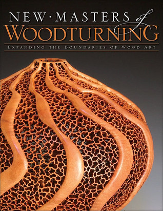 New Masters of Woodturning: Expanding the Boundaries of Wood Art  by  Kevin Wallace