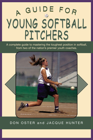 A Guide for Young Softball Pitchers Don Oster