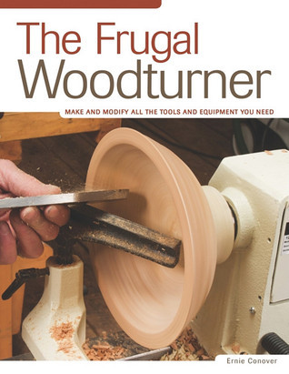 The Frugal Woodturner: Make and Modify All the Tools and Equipment You Need  by  Ernie Conover
