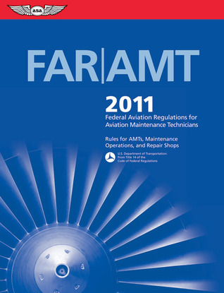 FAR/AMT 2011: Federal Aviation Regulations for Aviation Maintenance Technicians  by  Federal Aviation Administration