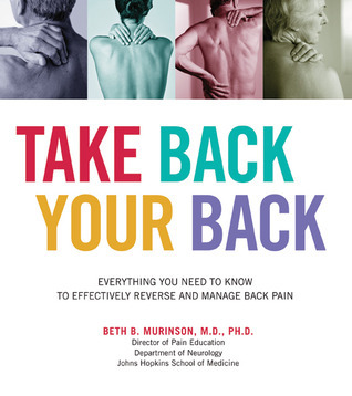 Take Back Your Back: Everything You Need to Know to Effectively Reverse and Manage Back Pain  by  Beth Murinson