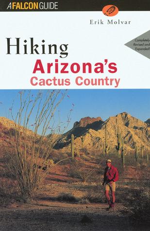 Hiking Arizonas Cactus Country, 2nd  by  Erik Molvar