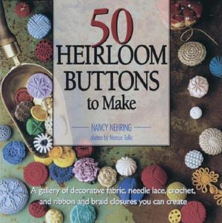 50 Heirloom Buttons to Make Nancy Nehring