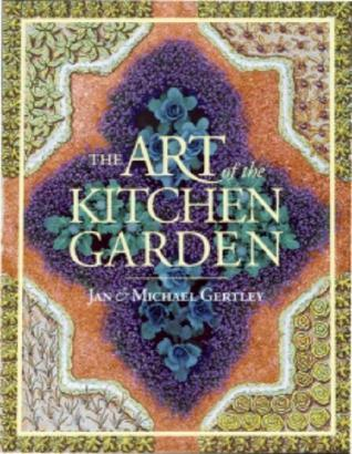 Art of the Kitchen Garden  by  Michael Gertley