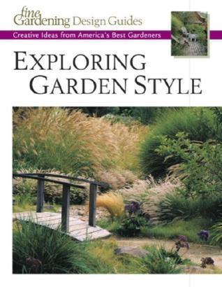 Exploring Garden Style: Creative Ideas from Americas Best Gardeners  by  Fine Gardening Magazine