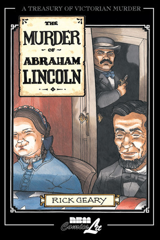 The Murder of Abraham Lincoln Rick Geary