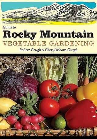 Guide to Rocky Mountain Vegetable Gardening  by  Robert E. Gough