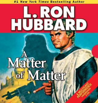 A Matter of Matter L. Ron Hubbard
