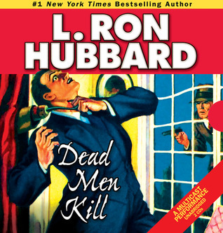 Dead Men Kill: A Murder Mystery of Wealth, Power, and the Living Dead L. Ron Hubbard