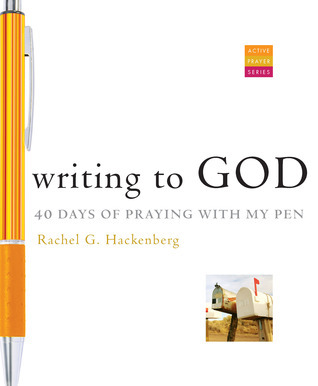 Writing to God: 40 Days of Praying with My Pen Rachel G. Hackenberg