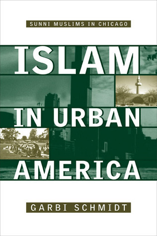 Islam In Urban America: Sunni Muslims In Chicago Garbi Schmidt