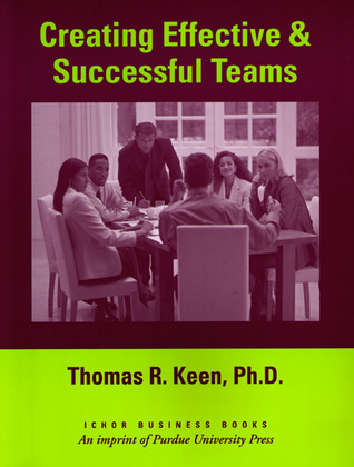 Creating Effective and Successful Teams Thomas R. Keen