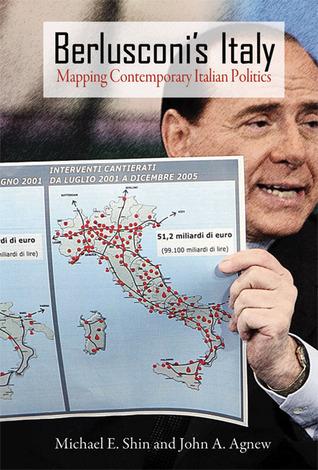 Berlusconis Italy: Mapping Contemporary Italian Politics  by  Michael E. Shin